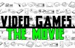 Video Games - The Movie