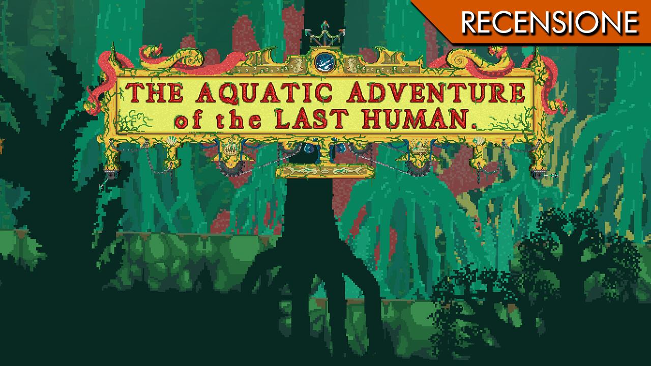 The Aquatic Adventure of the Last Human – Mia o' mare quan't e' bello