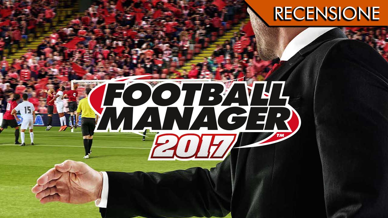 Football Manager 2017 – Ringraziate mister Varidoianis