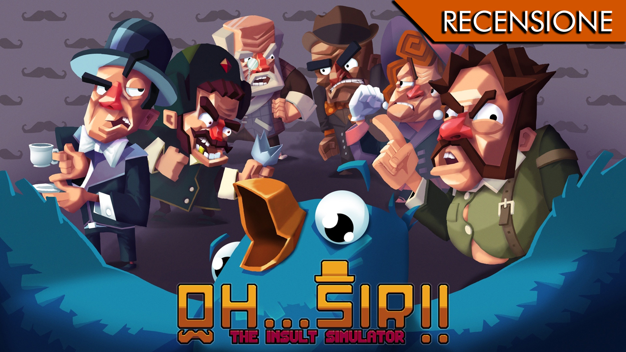 Oh…Sir!! The Insult Simulator – Casa tua puzza come un negozio di formaggi, e mi ricorda tua madre!